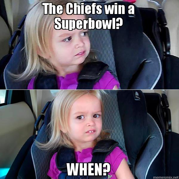 The Chiefs win a Superbowl? WHEN?